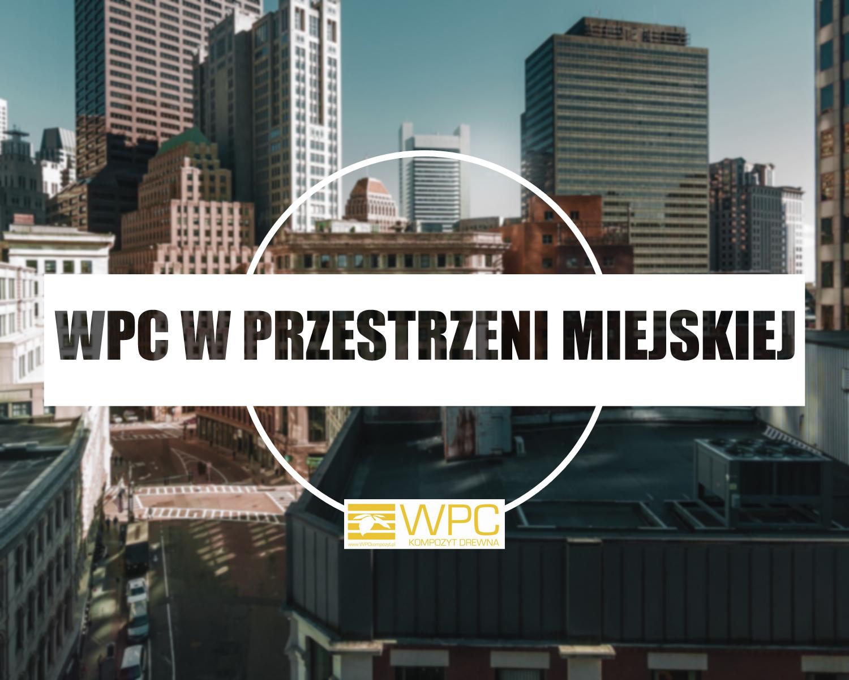 Zastosowanie WPC w przestrzeni miejskiej.
