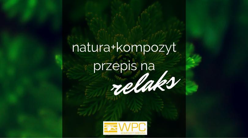 Natura+kompozyt= przepis na relaks